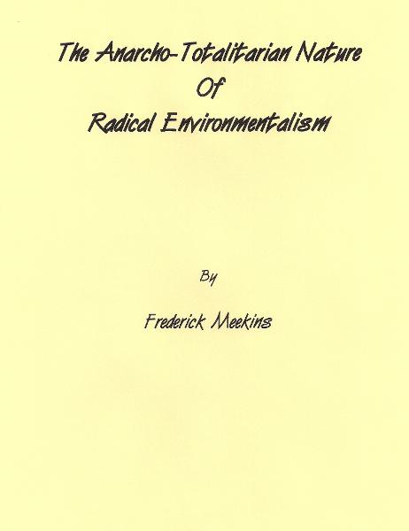 The Anarcho-Totalitarian Nature Of Radical Environmentalism By: Frederick Meekins
