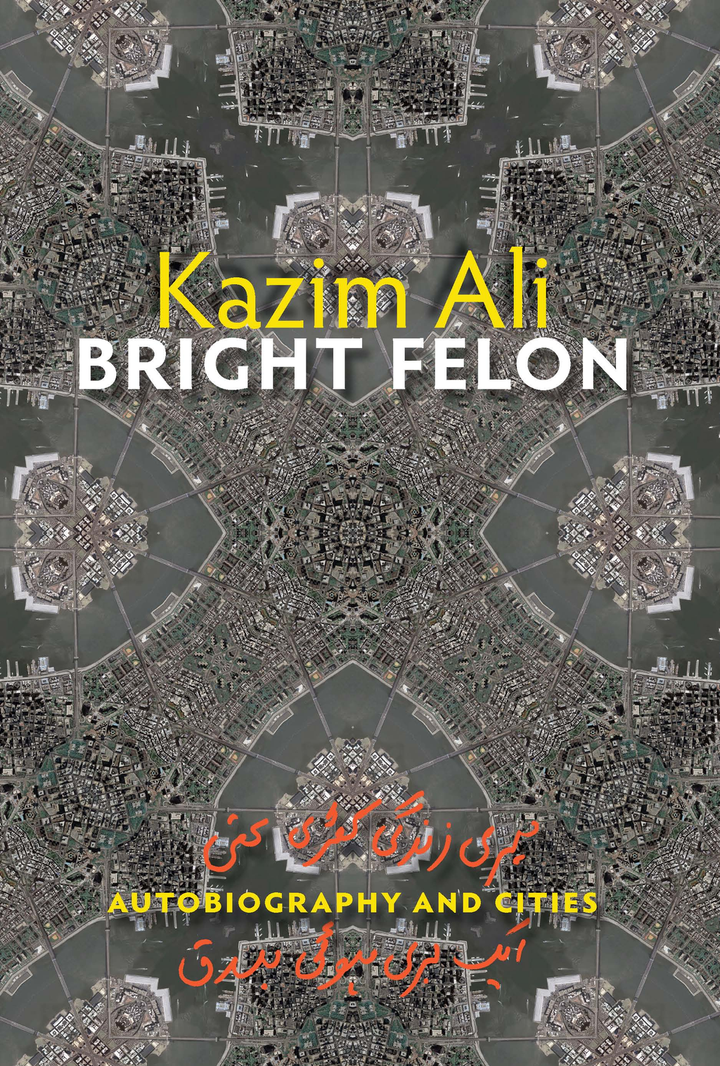 Bright Felon By: Kazim Ali