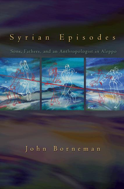 Syrian Episodes Sons,  Fathers,  and an Anthropologist in Aleppo
