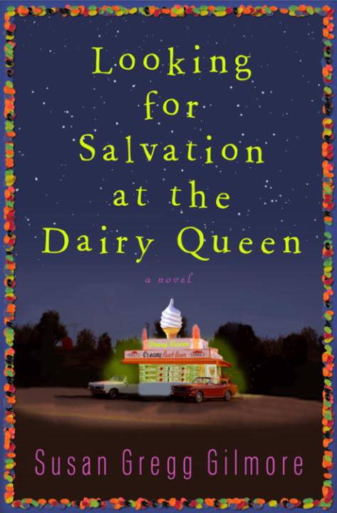 Looking for Salvation at the Dairy Queen By: Susan Gregg Gilmore