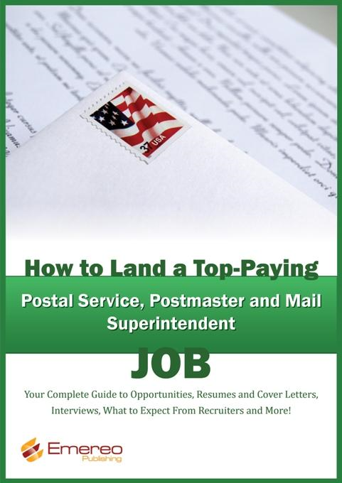 Brad Andrews - How to Land a Top-Paying Postal Service, Postmaster and Mail Superintendent Job: Your Complete Guide to Opportunities, Resumes and Cover Letters, Inte