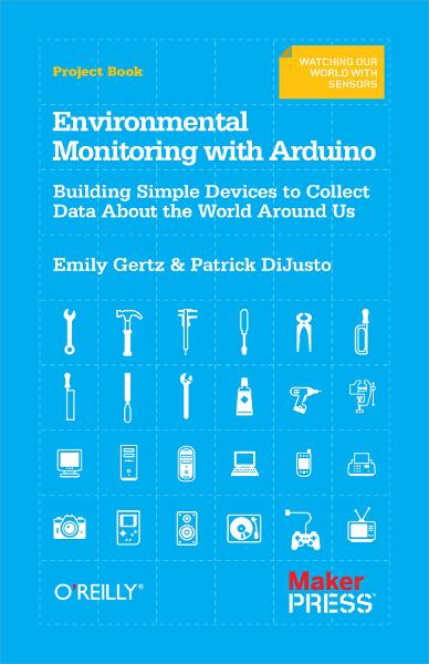 Environmental Monitoring with Arduino By: Emily Gertz,Patrick Di Justo