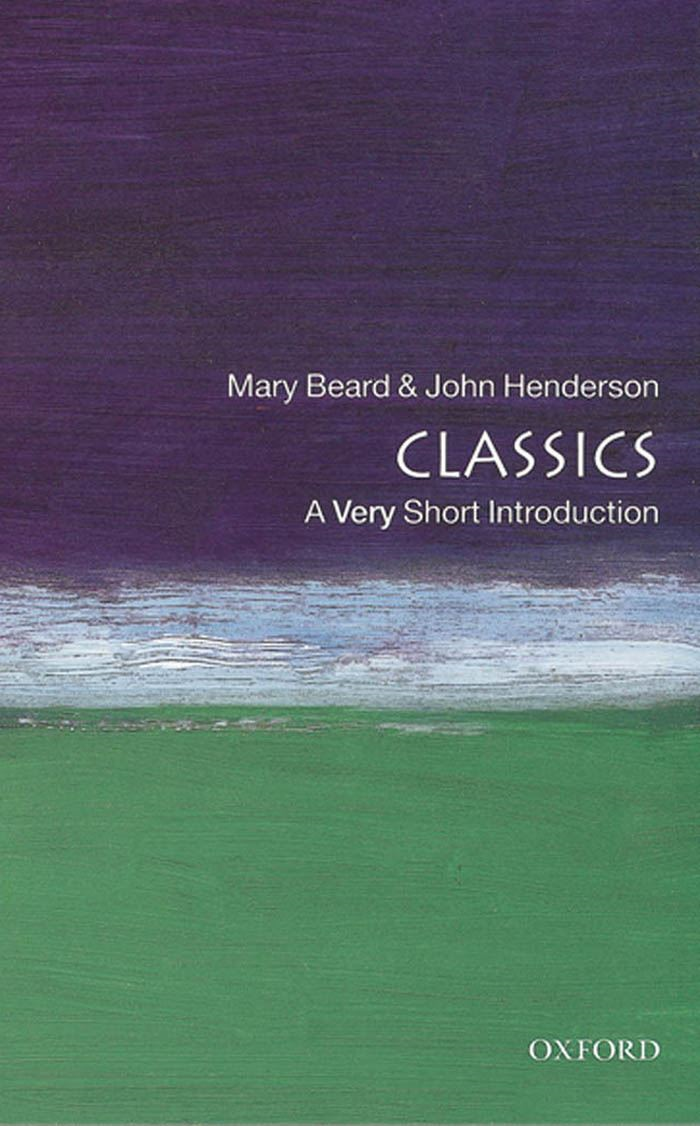 Classics: A Very Short Introduction By: John Henderson,Mary Beard
