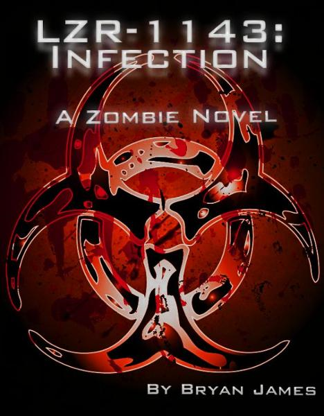 LZR-1143: Infection (A Zombie Novel) By: Bryan James