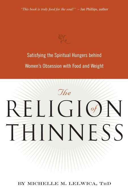 The Religion of Thinness By: Michelle M. Lelwica