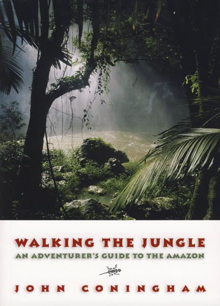 Walking the Jungle: An Adventurer's Guide to the Amazon By: John Coningham