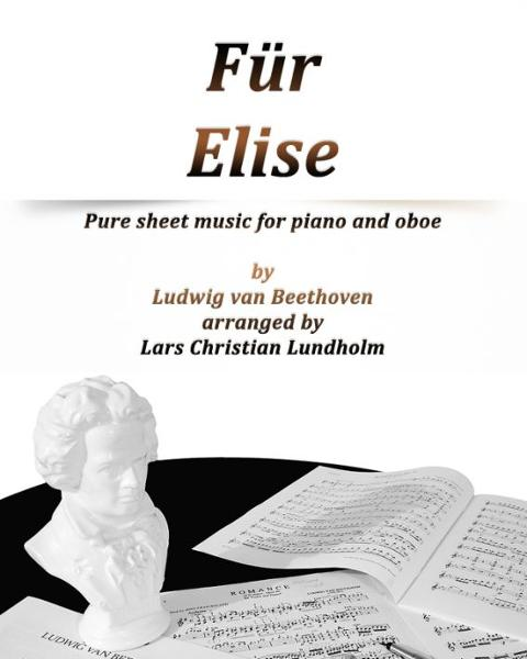 Für Elise Pure sheet music for piano and oboe by Ludvig van Beethoven arranged by Lars Christian Lundholm By: Pure Sheet Music