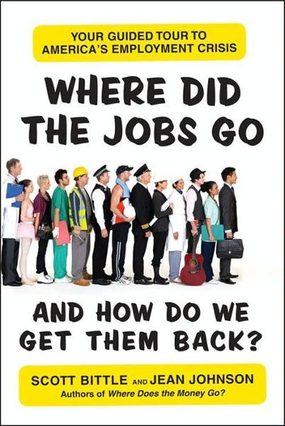 Where Did the Jobs Go--and How Do We Get Them Back? By: Jean Johnson,Scott Bittle