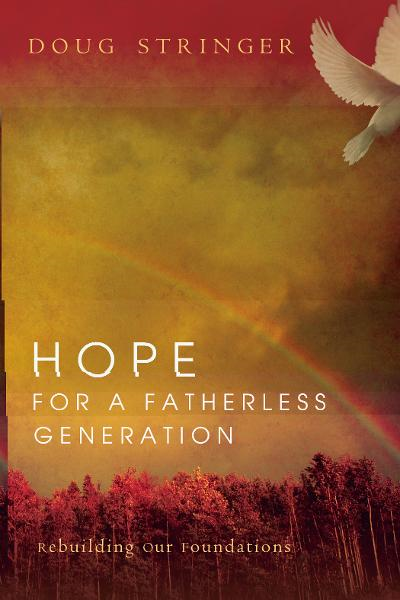 Hope for a Fatherless Generation By: Doug Stringer