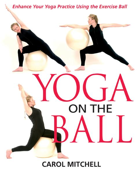 Yoga on the Ball: Enhance Your Yoga Practice Using the Exercise Ball