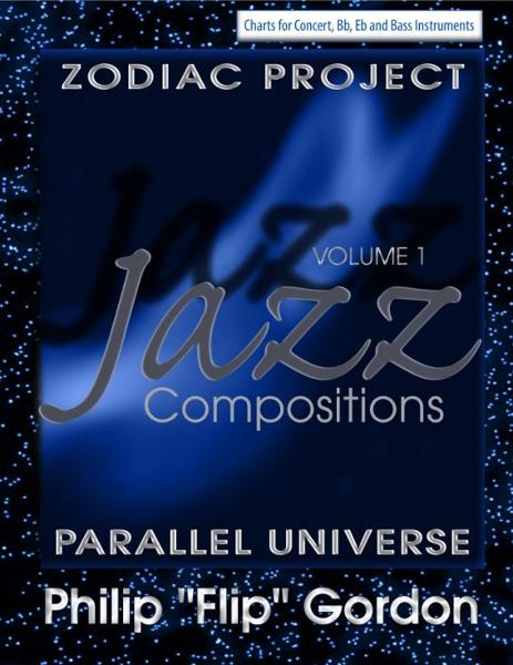 "Philip ""Flip"" Gordon: Jazz Compositions: Volume 1: The Zodiac Project: Parallel Universe"