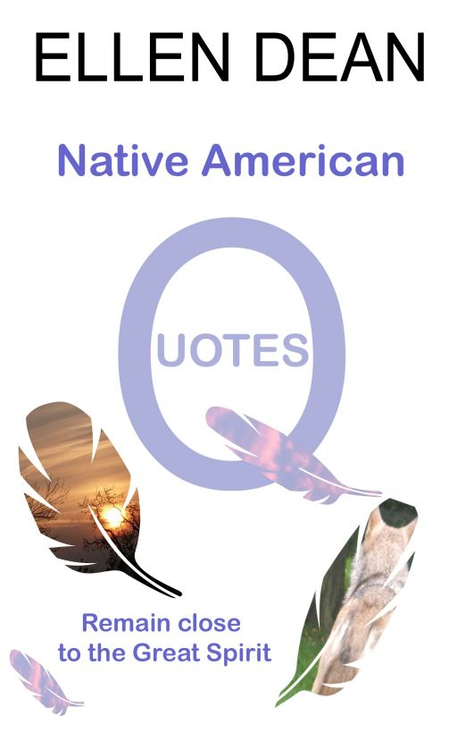 Native American Quotes By: Ellen Dean