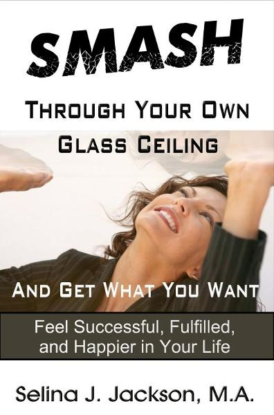 SMASH Through Your Own Glass Ceiling and Get What You Want