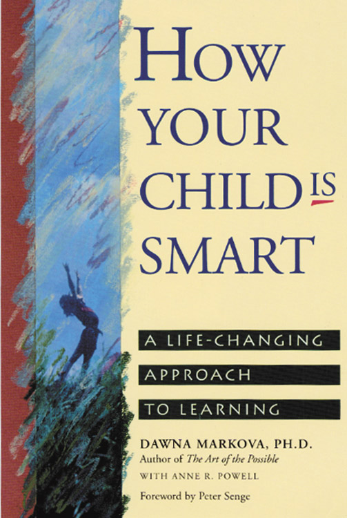 How Your Child Is Smart: A Life-Changing Approach to Learning By: Dawna Markova, Anne R. Powell