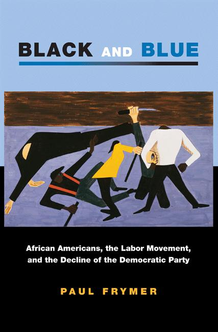 Black and Blue African Americans,  the Labor Movement,  and the Decline of the Democratic Party