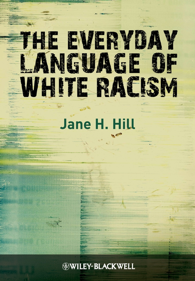The Everyday Language of White Racism By: Jane H. Hill