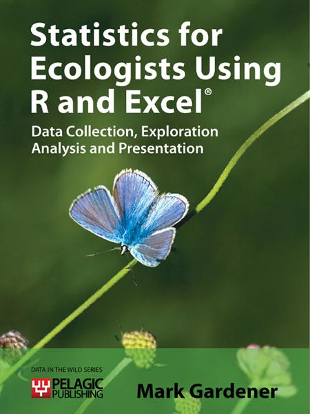 Statistics for Ecologists Using R and Excel: Data Collection, Exploration, Analysis and Presentation By: Mark Gardener