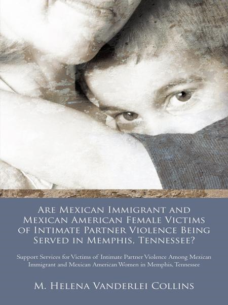 Are Mexican Immigrant and Mexican American Female Victims of Intimate Partner Violence Being Served in Memphis, Tennessee?