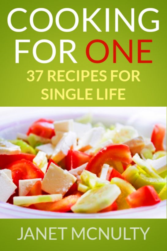 Cooking For One: 37 Recipes for Single Life By: Janet McNulty