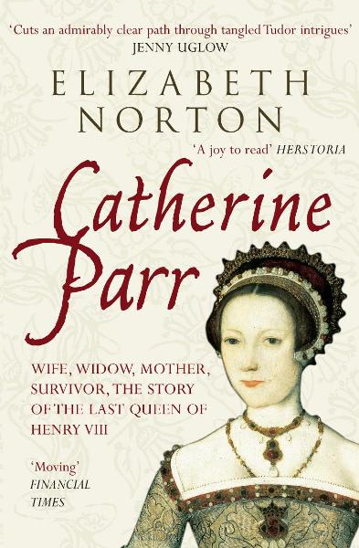 Catherine Parr By: Elizabeth Norton