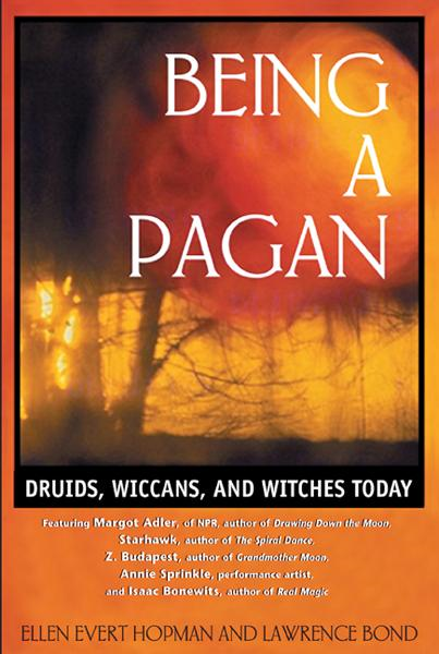 Being a Pagan: Druids, Wiccans, and Witches Today By: Ellen Evert Hopman,Lawrence Bond