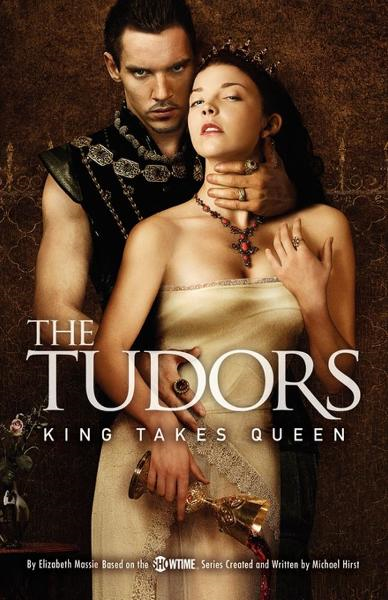 The Tudors: King Takes Queen By: Elizabeth Massie,Michael Hirst