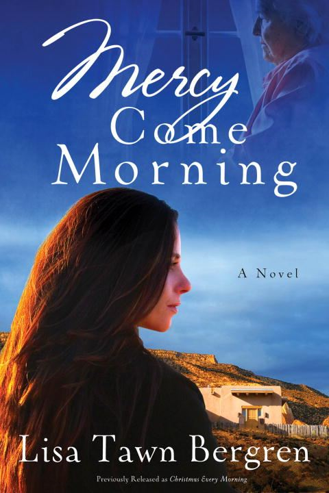 Mercy Come Morning By: Lisa T. Bergren