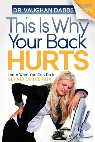 This is Why Your Back Hurts: Learn What You Can Do to Get Rid of the Pain By: Vaughan Dabbs