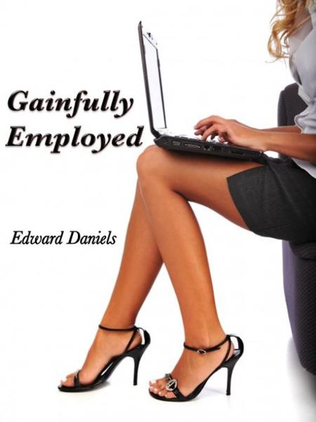 Gainfully Employed By: Edward Daniels