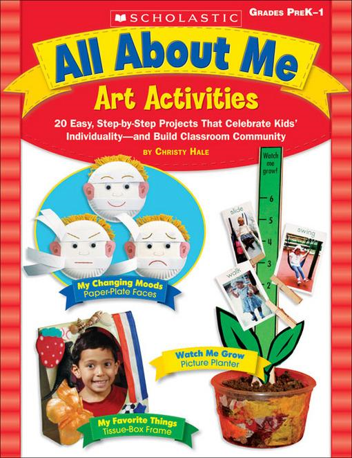 All About Me Art Activities: 20 Easy, Step-by-Step Projects That Celebrate Kids' Individuality-and Build Classroom Community