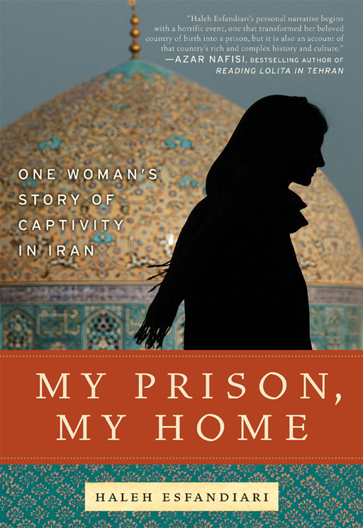My Prison, My Home By: Haleh Esfandiari