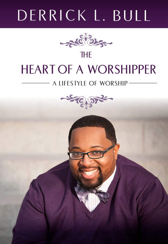 The Heart of a Worshipper: A Lifestyle of Worship