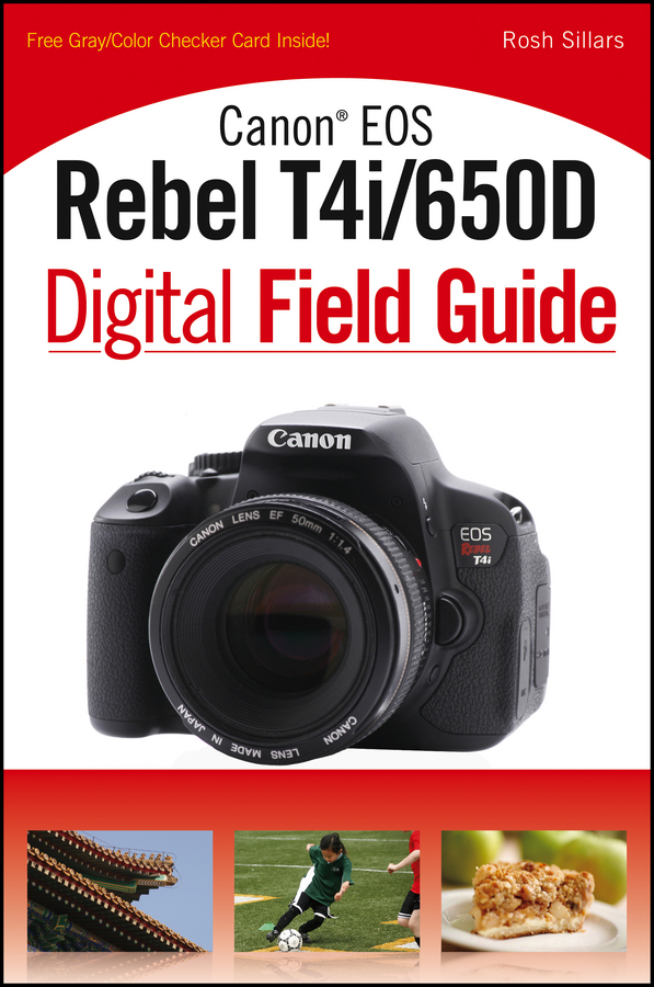 Canon EOS Rebel T4i/650D Digital Field Guide By: Sillars
