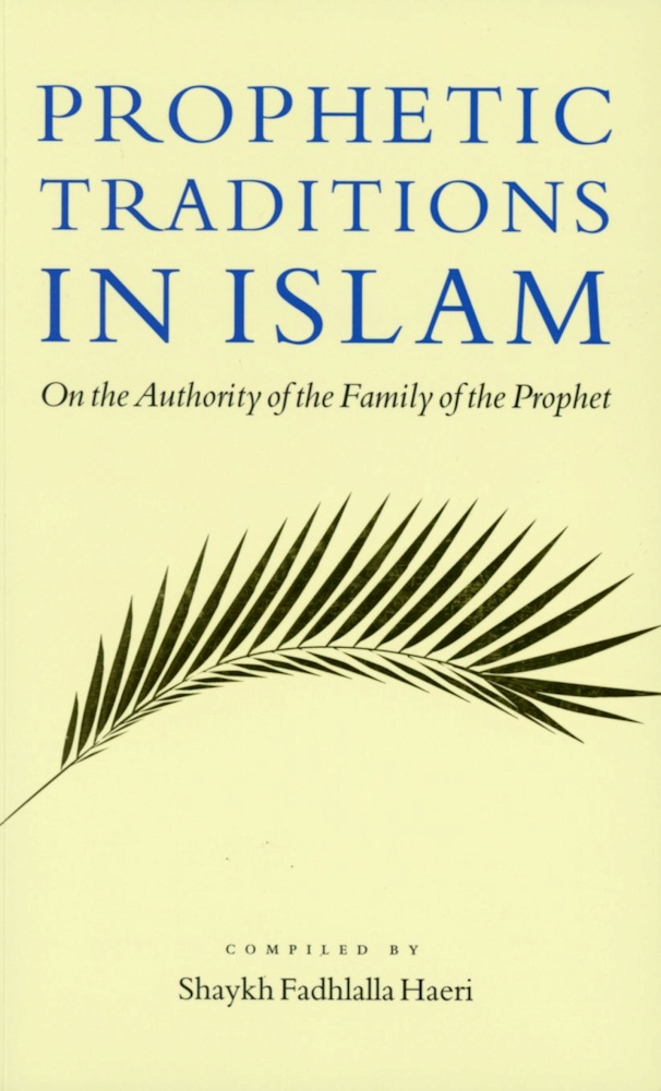 Prophetic Traditions in Islam By: Shaykh Fadhlalla Haeri