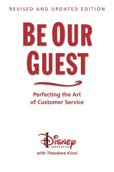 Be Our Guest: Revised and Updated Edition: Perfecting the Art of Customer Service By: The Disney Institute, Theodore Kinni