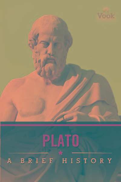 Plato: A Brief History By: Vook