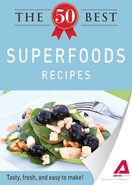 The 50 Best Superfoods Recipes: Tasty, fresh, and easy to make! By: Adams Media