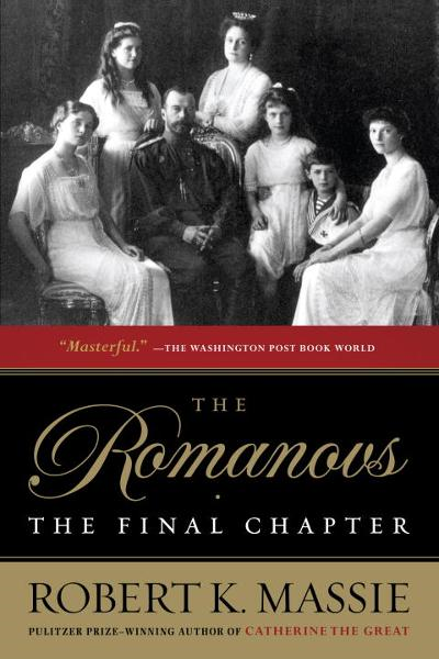 The Romanovs: The Final Chapter By: Robert K. Massie