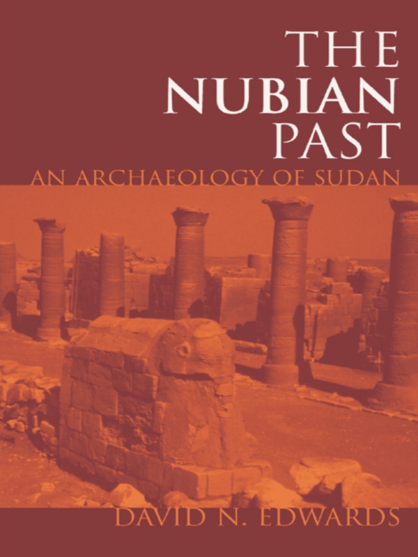 Nubian Past An Archaeology of the Sudan