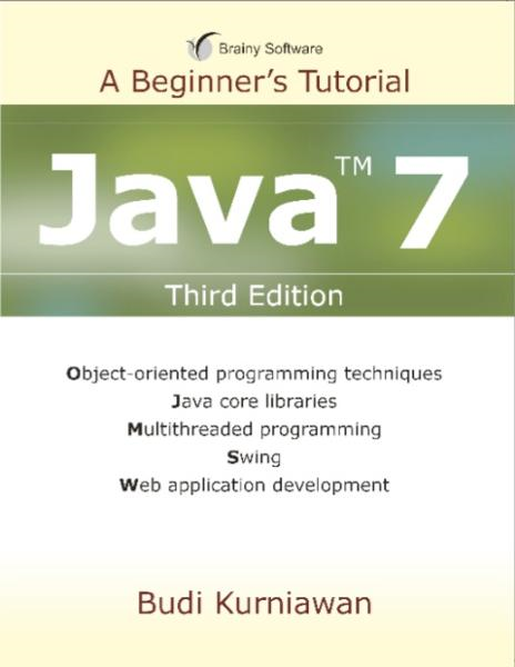 Java 7: A Beginner's Tutorial By: Budi Kurniawan