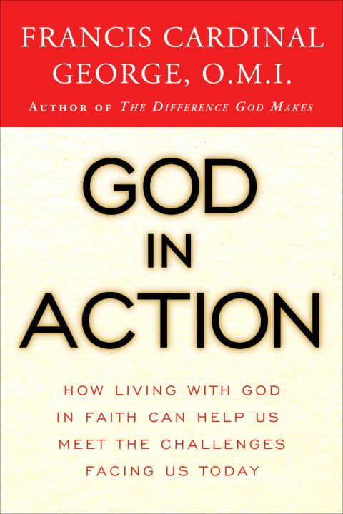 God in Action By: Cardinal Francis George