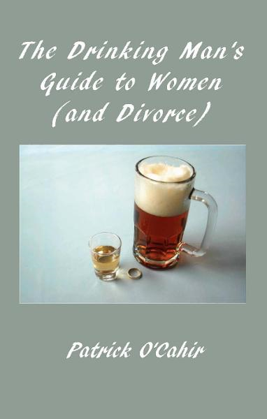 The Drinking Man's Guide to Women (And Divorce