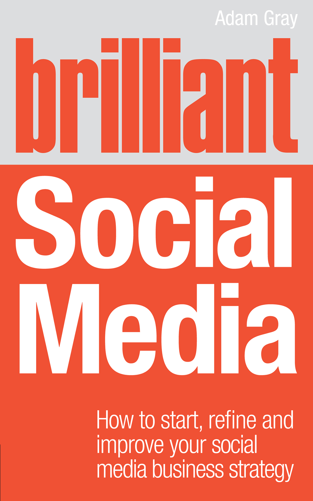 Brilliant Social Media How to start,  refine and improve your social business media strategy