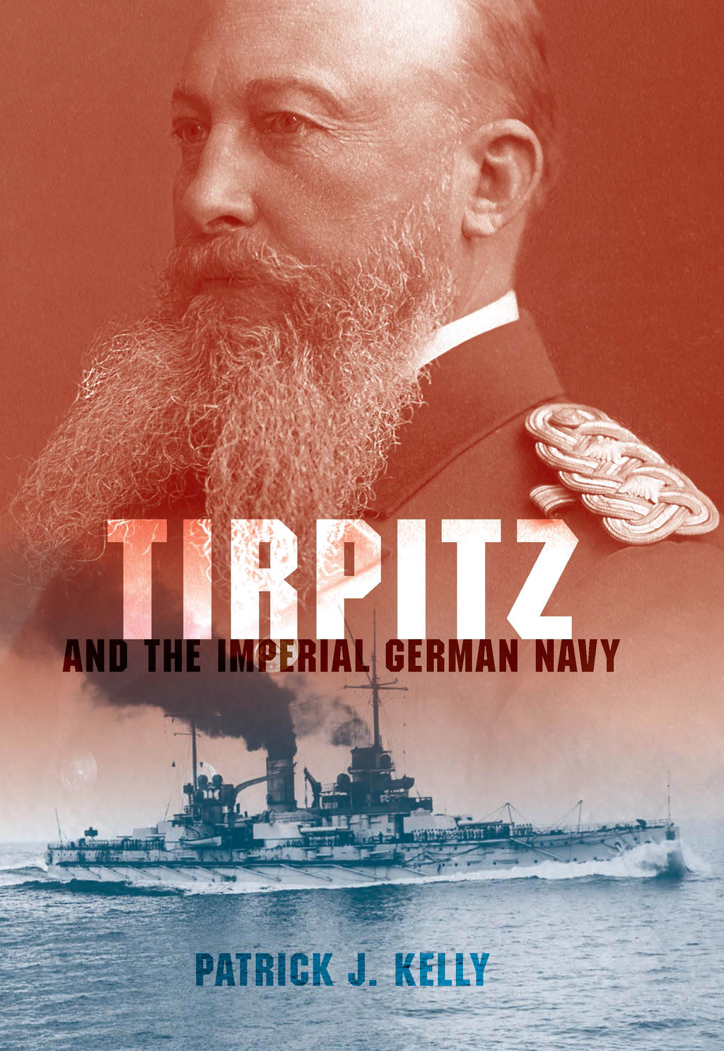 Tirpitz and the Imperial German Navy By: Patrick J. Kelly