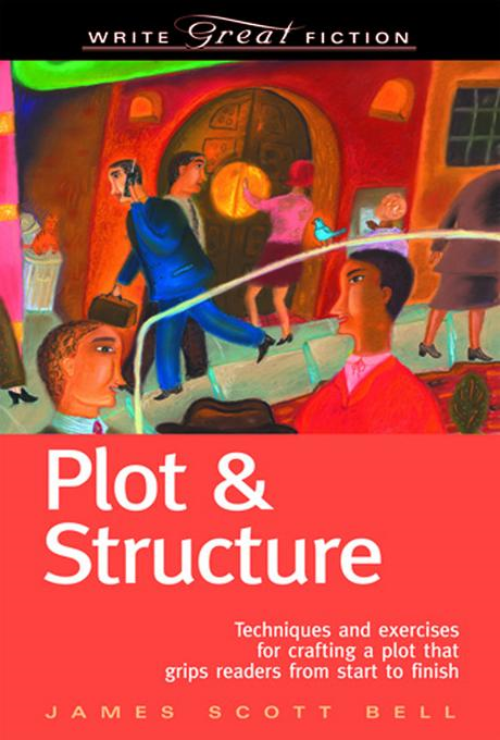 Write Great Fiction - Plot & Structure By: Bell, James Scott