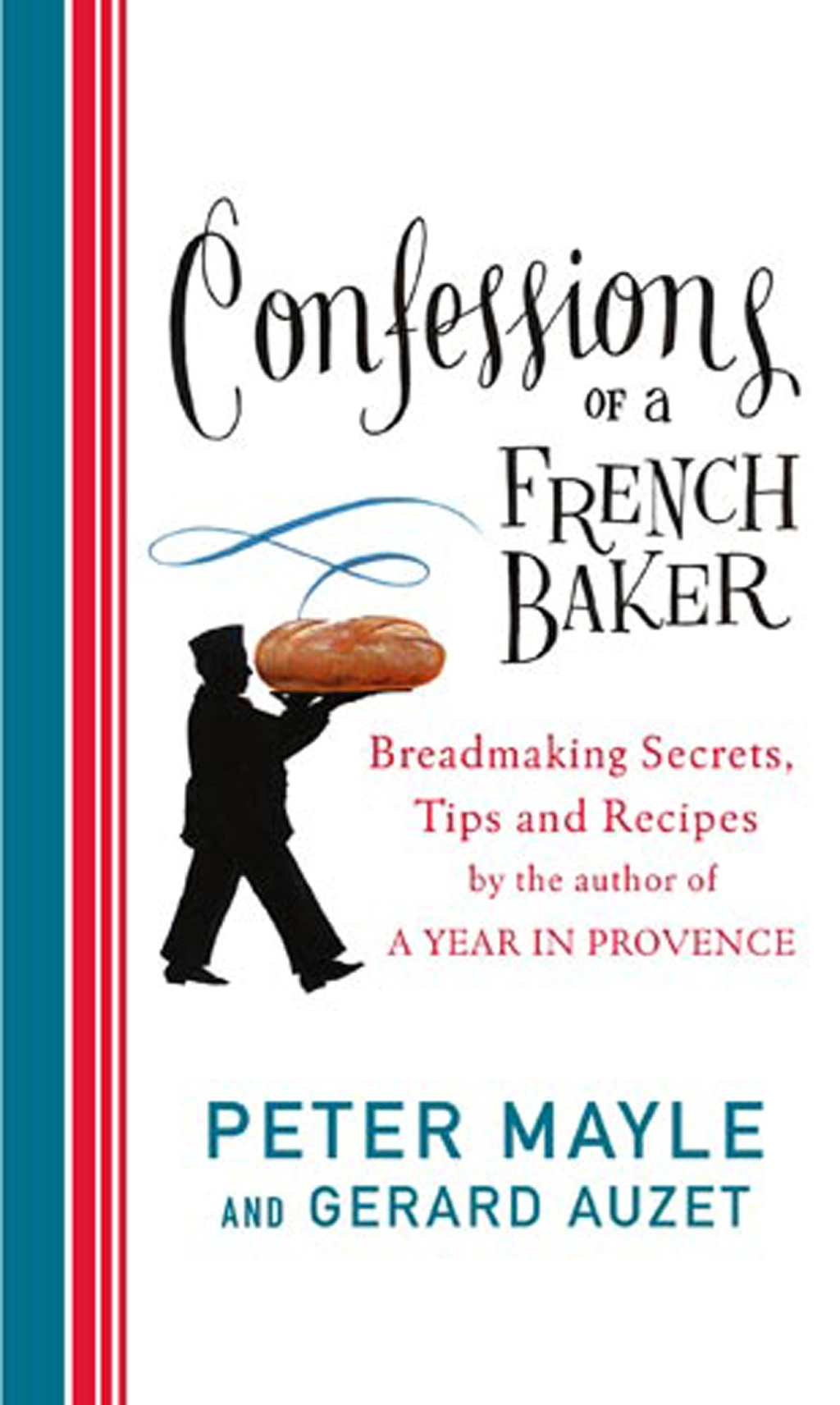 Confessions of a French Baker Breadmaking secrets,  tips and recipes
