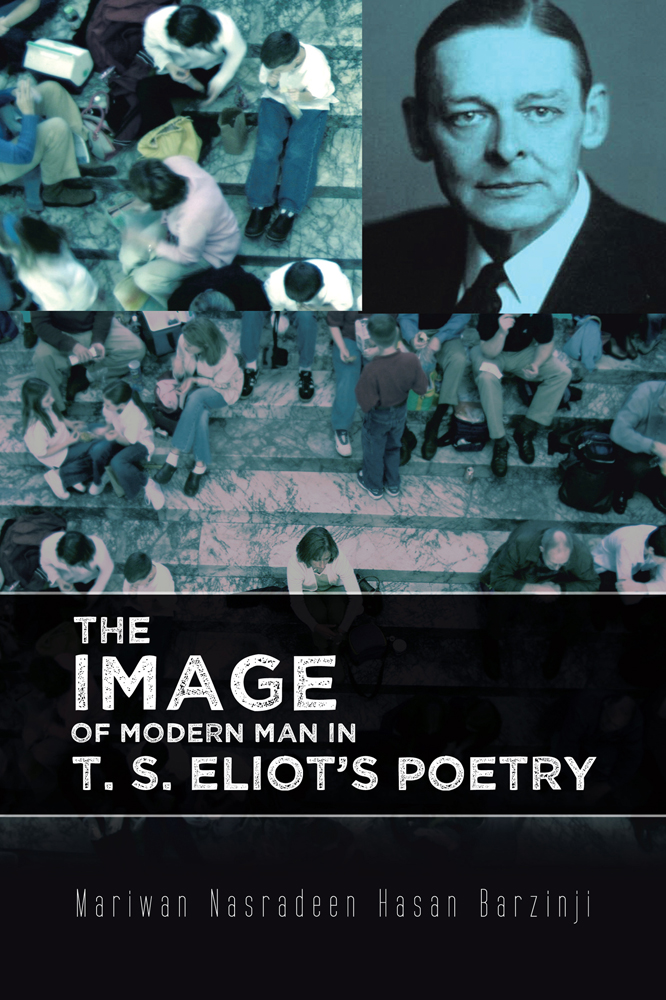 The Image of Modern Man in T. S. Eliot's Poetry By: Mariwan Nasradeen Hasan Barzinji