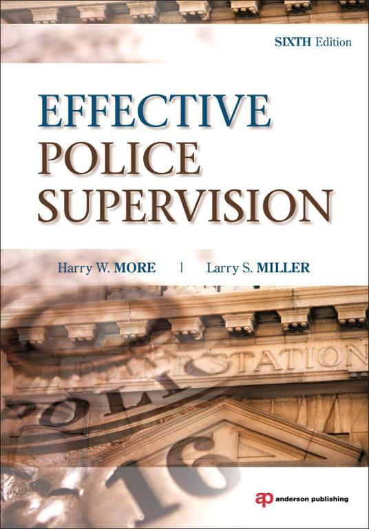 Effective Police Supervision By: Harry W. More,Larry S. Miller