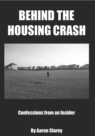Behind the Housing Crash By: Aaron Clarey