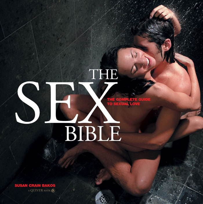 The Sex Bible: The Complete Guide to Sexual Love By: Susan Crain Bakos